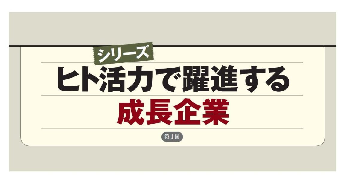 【シリーズ】ヒト活力で躍進する 成長企業(第1回)